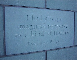 [I had always imagined paradise as a kind of library -- Borges]